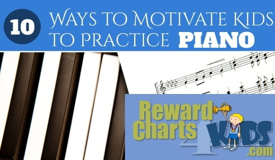 10 Ways to Motivate Your Child to Practice the Piano